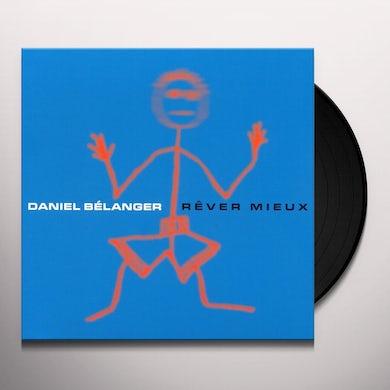 Daniel Belanger REVER MIEUX Vinyl Record