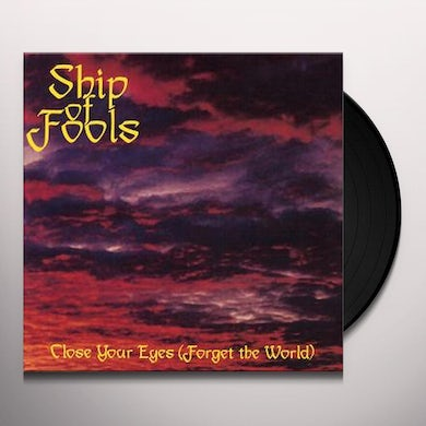 Ship Of Fools CLOSE YOUR EYES (FORGET THE WORLD) Vinyl Record