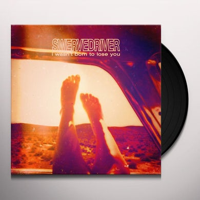 Swervedriver I WASN'T BORN TO LOSE YOU Vinyl Record