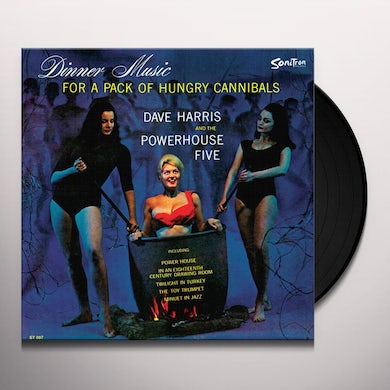 Dave Harris & Powerhouse Five DINNER MUSIC FOR A PACK OF HUNGRY CANNIBALS Vinyl Record