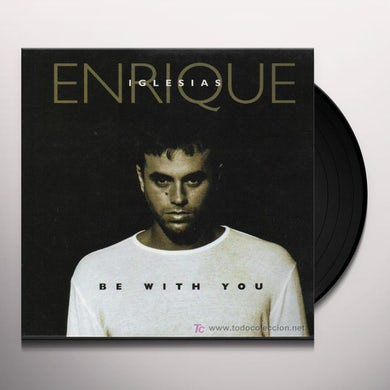 Enrique Iglesias   BE WITH YOU Vinyl Record