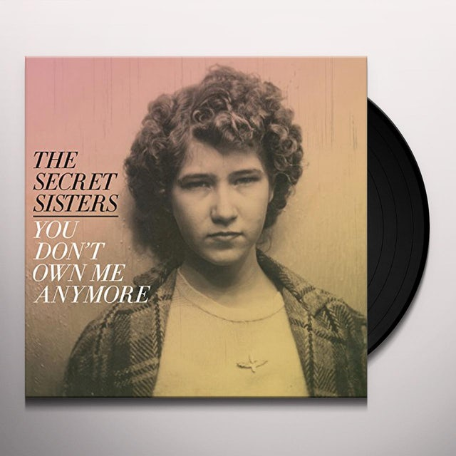 Secret Sisters YOU DON'T OWN ME ANYMORE Vinyl Record