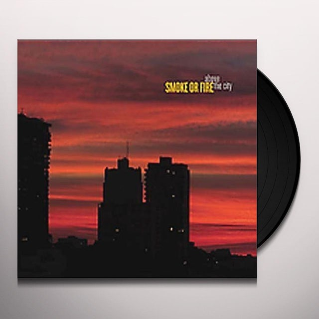 Smoke Or Fire ABOVE THE CITY Vinyl Record