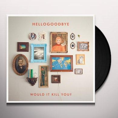 Hellogoodbye Would It Kill You? Vinyl Record