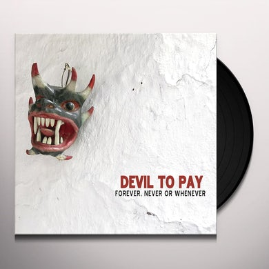 Devil To Pay FOREVER NEVER OR WHENEVER Vinyl Record