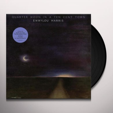 Emmylou Harris QUARTER MOON IN A TEN CENT TOWN Vinyl Record