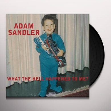 Adam Sandler WHAT THE HELL HAPPENED TO ME Vinyl Record