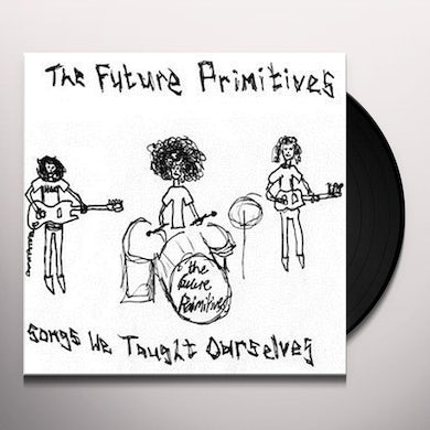 Future Primitives SONGS WE TAUGHT OURSELVES Vinyl Record
