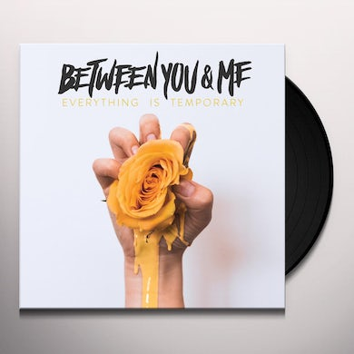 Between You & Me EVERYTHING IS TEMPORARY Vinyl Record
