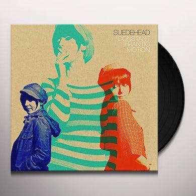 Suedehead CONSTANT FRANTIC MOTION Vinyl Record