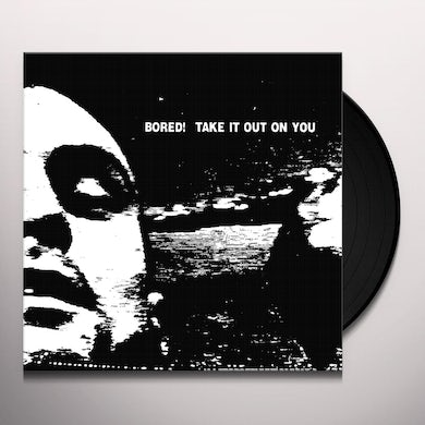 Bored TAKE IT OUT ON YOU Vinyl Record