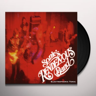 Sonic's Rendezvous Band ELECTROPHONIC TONIC Vinyl Record