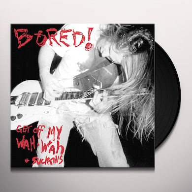 Bored GET OFF MY WAH WAH & SUCK THIS Vinyl Record