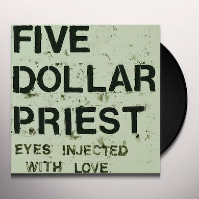 Five Dollar Priest EYES INJECTED WITH LOVE Vinyl Record