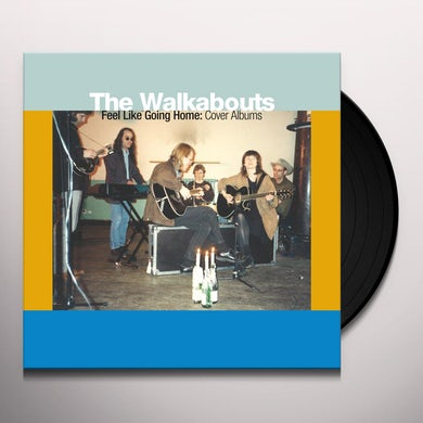 The Walkabouts FEEL LIKE GOING HOME: COVER ALBUMS Vinyl Record