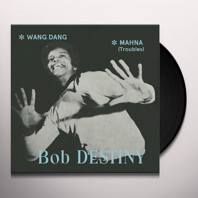 Bob Destiny WANG DANG / MAHNA (TROUBLES) Vinyl Record