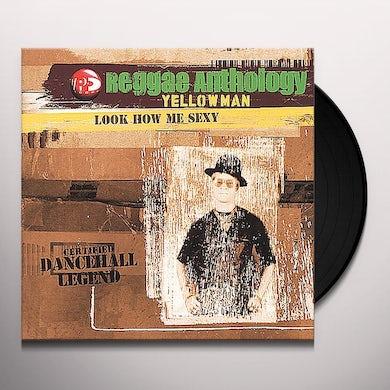 Yellowman REGGAE ANTHOLOGY: LOOK HOW ME SEXY Vinyl Record