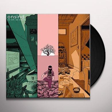 ONSIND WE WILT WE BLOOM Vinyl Record