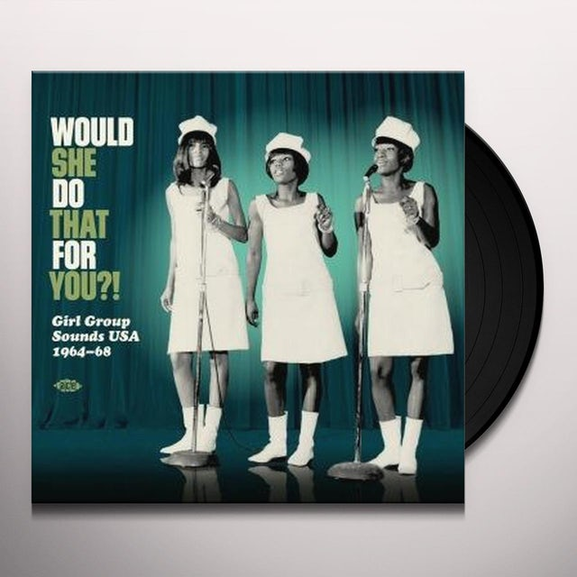 Would She Do That For You: Girl Group Sounds Usa