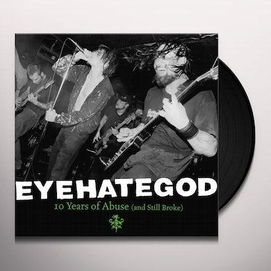 TEN YEARS OF ABUSE (& STILL BROKE) Vinyl Record