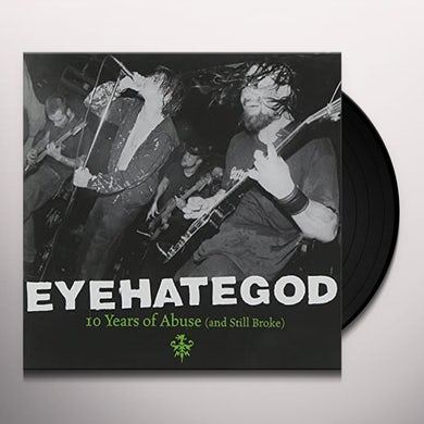 Eyehategod 10 YEARS OF ABUSE AND STILL BROKE Vinyl Record