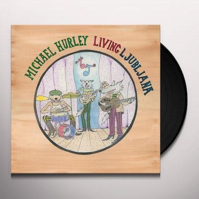 Michael Hurley LIVING LJUBLJANA Vinyl Record