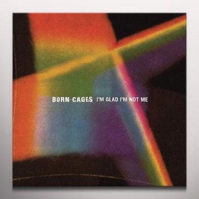 Born Cages I'M GLAD I'M NOT ME Vinyl Record