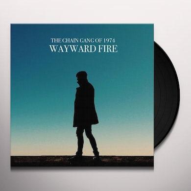 Chain Gang Of 1974 WAYWARD FIRE Vinyl Record