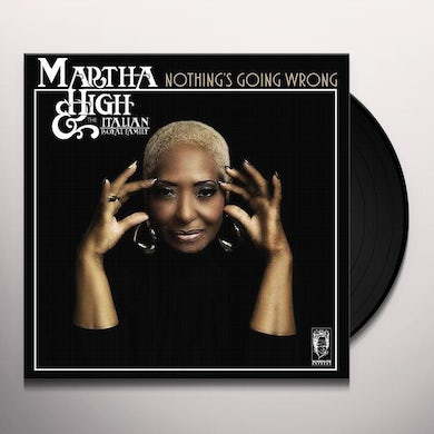 Martha High & The Italian Royal Family NOTHING'S GOING WRONG Vinyl Record