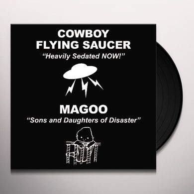 Cowboy Flying Saucer / Magoo HEAVILY SEDATED NOW / SONS & DAUGHTERS OF DISASTER Vinyl Record