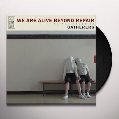 Gatherers WE ARE ALIVE BEYOND REPAIR Vinyl Record