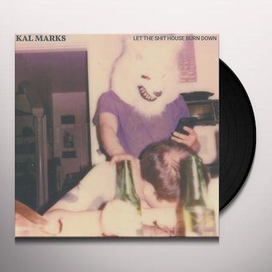 Kal Marks LET THE SHIT HOUSE BURN DOWN Vinyl Record