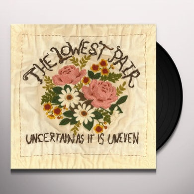 Lowest Pair UNCERTAIN AS IT IS UNEVEN Vinyl Record