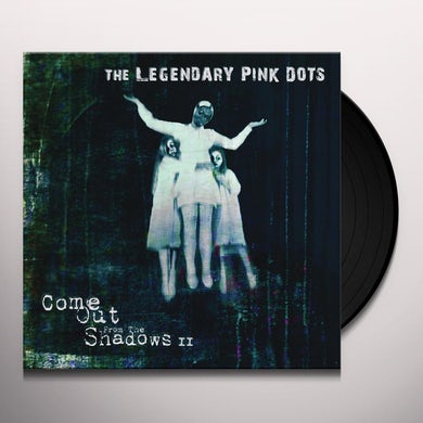 The Legendary Pink Dots COME OUT FROM THE SHADOWS II Vinyl Record