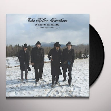 The Felice Brothers TONIGHT AT THE ARIZONA Vinyl Record