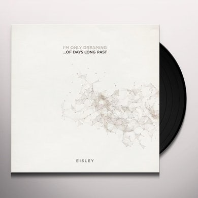 Eisley I'M ONLY DREAMING...OF DAYS LONG PAST Vinyl Record
