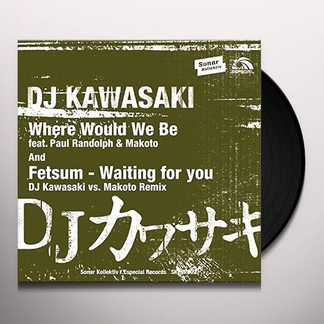 DJ KAWASAKI WHERE WOULD WE BE Vinyl Record