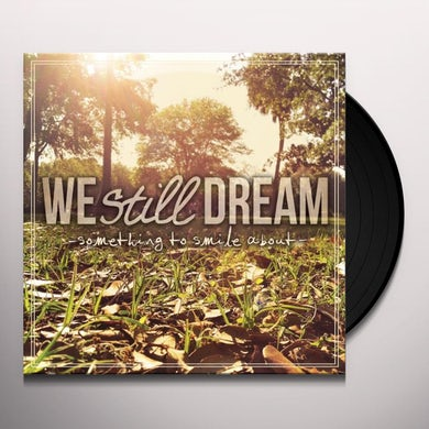 We Still Dream SOMETHING TO SMILE ABOUT Vinyl Record