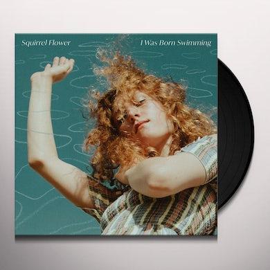 Squirrel Flower I WAS BORN SWIMMING Vinyl Record