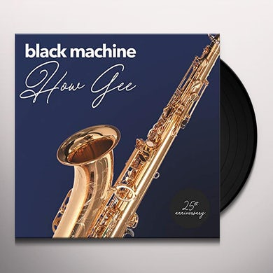 Black Machine HOW GEE: 25TH ANNIVERSARY Vinyl Record