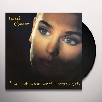 Sinead O'Connor I DO NOT WANT WHAT I HAVEN'T GOT Vinyl Record