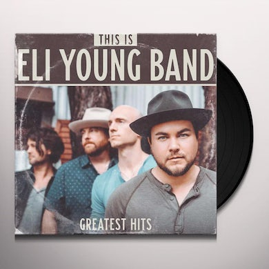 THIS IS ELI YOUNG BAND: GREATEST HITS Vinyl Record