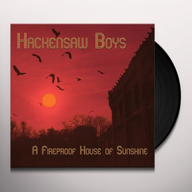 Hackensaw Boys A FIREPROOF HOUSE OF SUNSHINE Vinyl Record