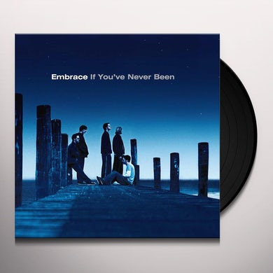Embrace IF YOU'VE NEVER BEEN Vinyl Record