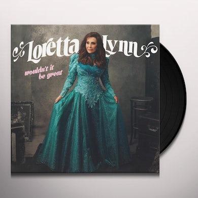 Loretta Lynn WOULDN'T IT BE GREAT Vinyl Record