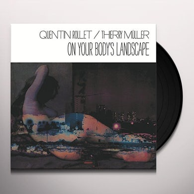 Quentin Rollet / Thierry Muller ON YOUR BODY'S LANDSCAPE Vinyl Record