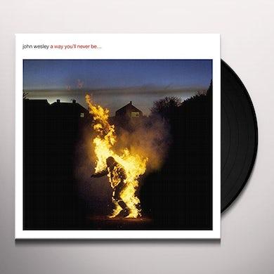 John Wesley WAY YOU'LL NEVER BE Vinyl Record