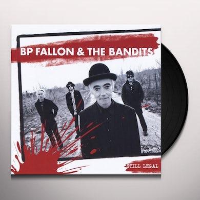Bp Fallon & The Bandits STILL LEGAL Vinyl Record