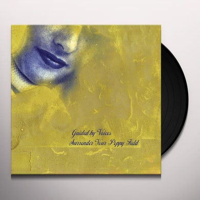 Guided By Voices SURRENDER YOUR POPPY FIELD Vinyl Record