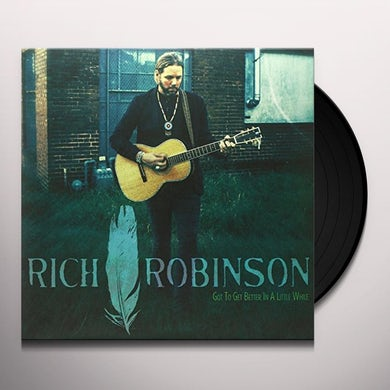 Rich Robinson GOT TO GET BETTER IN A LITTLE WHILE Vinyl Record